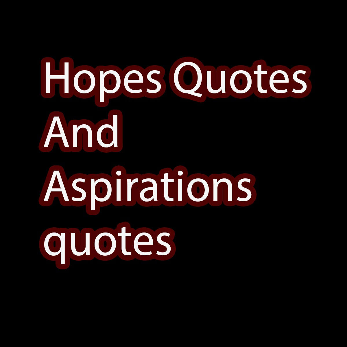 Hopes Quotes And Aspirations quotes sayings