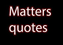 matter quotes and sayings