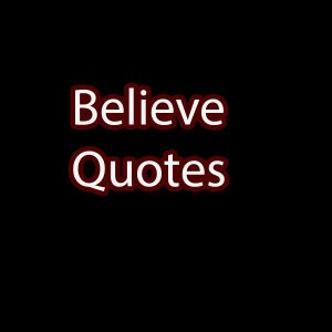 believe quotes and trusted sayings