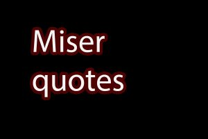 miser quotes saying