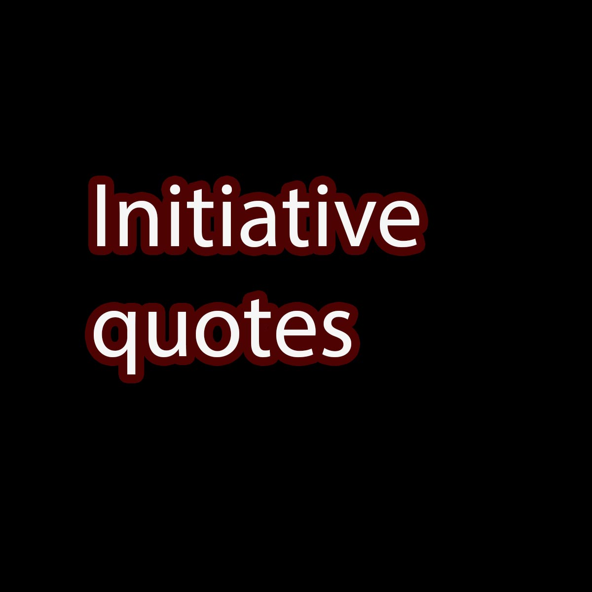 initiative quotes saying
