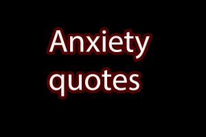 anxiety quotes sayings