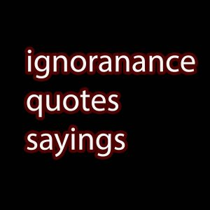 ignorance quotes sayings
