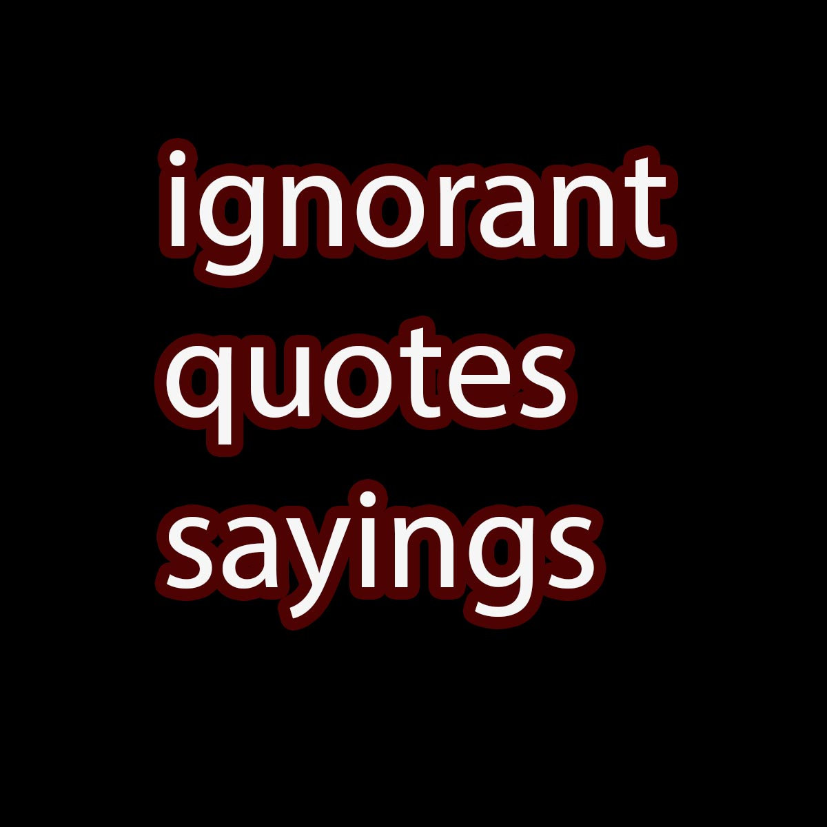ignorant quotes sayings