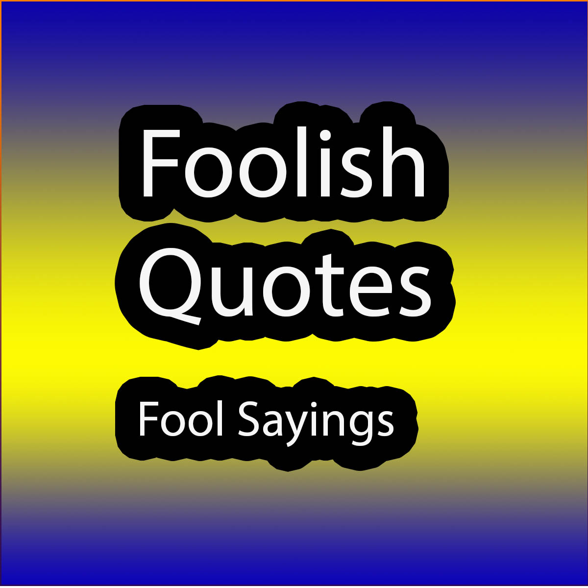Foolish quotes fool sayings