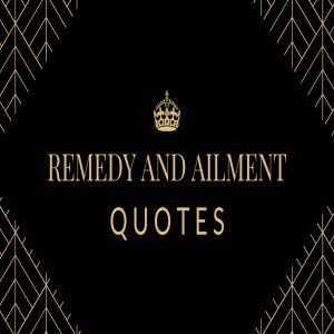 Remedy and ailment quotes