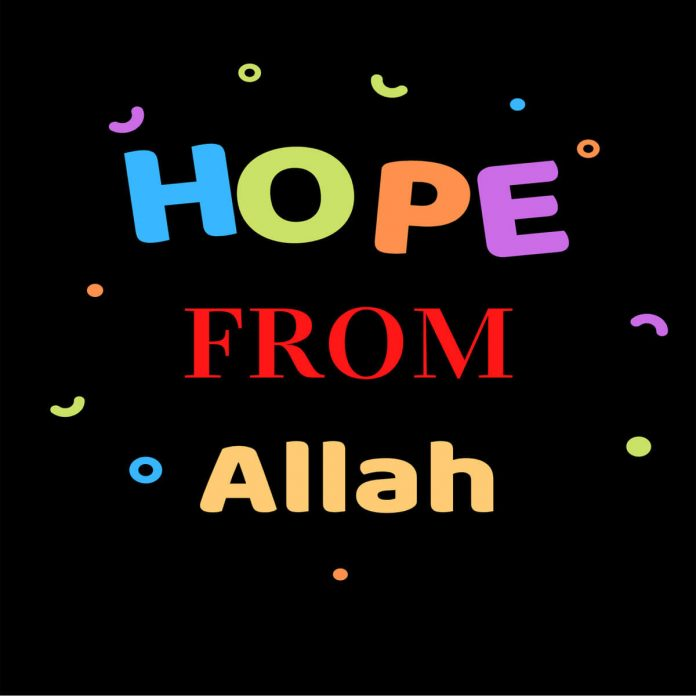 Hope only from Allah