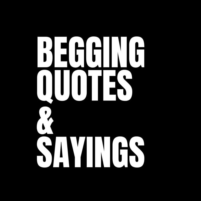 Begging quotes